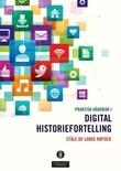 """Praktisk håndbok i digital historiefortelling"" av Ståle de Lange Kofoed"