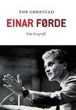 """""""Einar Førde - ein biografi"""" av Tor Obrestad"""