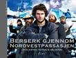 """""""Berserk gjennom Nordvestpassasjen - i polarheltenes kjølvann"""" av Jarle Andhøy"""