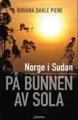 """""""Norge i Sudan - på bunnen av sola"""" av Bibiana Dahle Piene"""