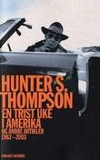 """""""En trist uke i Amerika og andre artikler 1962-2003"""" av Hunter S. Thompson"""