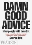 """Damn good advice (for people with talent!) how to unleash your creative potential"" av George Lois"