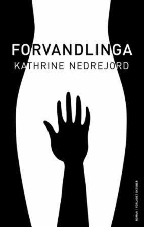 """""""Forvandlinga - roman"""" av Kathrine Nedrejord"""