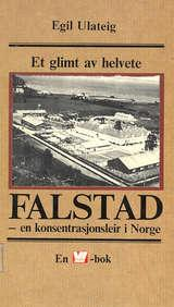 """""""Falstad - en konsentrasjonsleir i Norge. Et glimt av helvete"""" av Egil Ulateig"""
