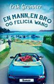 """""""En mann, en bro og Felicia Wang - roman"""" av Erik Grønner"""