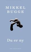 """""""Du er ny - roman"""" av Mikkel Bugge"""