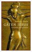 """""""Gåten Jesus - én fortelling - mange stemmer"""" av Notto R. Thelle"""