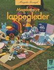"""""""Magdas nye lappegleder - bruksgjenstander til barn som du selv kan sy. Lappeteknikker, applikasjoner og quilting"""" av Magda Imregh"""