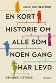 """""""En kort historie om alle som noen gang har levd - genenes historie"""" av Adam Rutherford"""