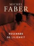 """""""Rosenrød og liljehvit"""" av Michel Faber"""