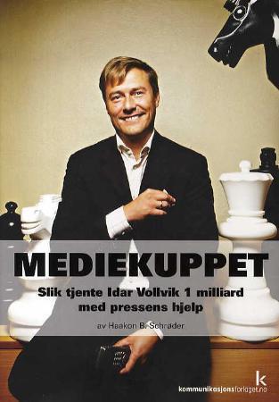 """""""Mediekuppet - slik tjente Idar Vollvik 1 milliard med pressens hjelp"""" av Haakon B. Schrøder"""