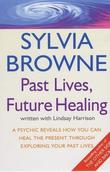"""Past Lives, Future Healing A Psychic Reveals How You Can Heal the Present Through Exploring Your Past Lives"" av Sylvia Browne"