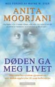 """""""Døden ga meg livet - min reise fra sykdom gjennom en nær døden-opplevelse til sann helbredelse"""" av Anita Moorjani"""
