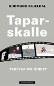 """""""Taparskalle tekstar om idrett"""" av Gudmund Skjeldal"""