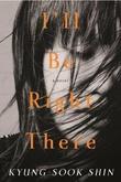 """""""I'll be right there"""" av Kyung-sook Shin"""