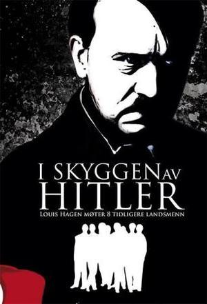 """""""I skyggen av Hitler - Louis Hagen møter 8 tidligere landsmenn"""" av Louis Hagen"""