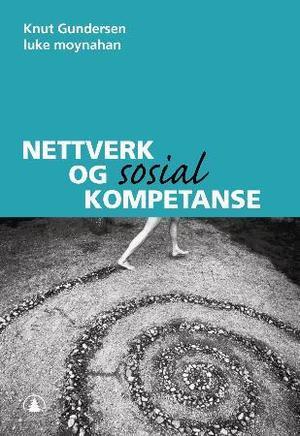 """""""Nettverk og sosial kompetanse"""" av Knut Gundersen"""