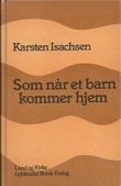 """""""Som når et barn kommer hjem - essays og prekener"""" av Karsten Isachsen"""