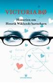 """""""Historien om Henrik Wiklunds barnebarn - roman"""" av Victoria Bø"""