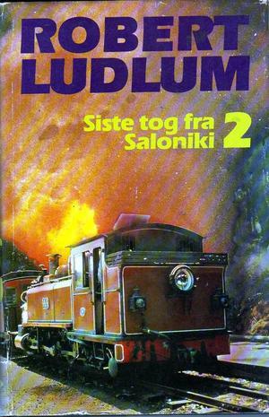 """""""Siste tog fra Saloniki. Bd. 2"""" av Robert Ludlum"""