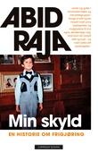"""Min skyld en historie om frigjøring"" av Abid Raja"