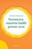 """Sommeren mamma hadde grønne øyne - roman"" av Tatiana Ţîbuleac"