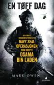 """""""En tøff dag - en innsideberetningen fra Navy SEAL-operasjonen som drepte Osama bin Laden"""" av Mark Owen"""