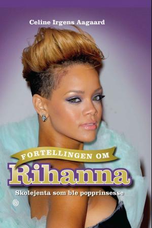 """""""Fortellingen om Rihanna - skolejenta som ble popprinsesse"""" av Celine Irgens Aagaard"""