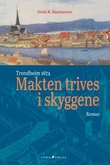 """""""Makten trives i skyggene Trondheim 1674"""" av Svein K. Rasmussen"""
