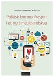 """""""Politisk kommunikasjon i et nytt medielandskap"""" av Ingrid Lønrusten Rogstad"""