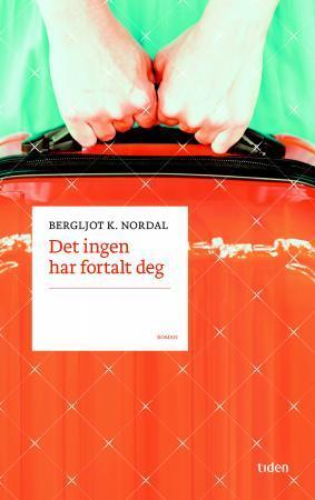 """""""Det ingen har fortalt deg - roman"""" av Bergljot K. Nordal"""