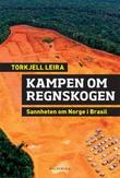 """""""Kampen om regnskogen sannheten om Norge i Brasil"""" av Torkjell Leira"""
