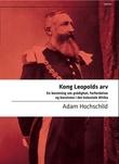 """""""Kong Leopolds arv en beretning om grådighet, forferdelser og heroisme i det koloniale Afrika"""" av Adam Hochschild"""