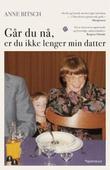 """""""Går du nå, er du ikke lenger min datter"""" av Anne Bitsch"""