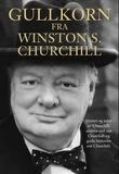 """""""Gullkorn fra Winston S. Churchill - sitater og taler av Churchill, andres ord om Churchill og gode historier om Churchill"""" av Morten Malmø"""