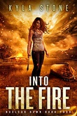 """""""Into the Fire: A Post-Apocalyptic Survival Thriller - Nuclear Dawn Book 4"""" av Kyla Stone"""