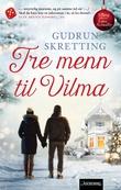 """""""Tre menn til Vilma - roman"""" av Gudrun Skretting"""
