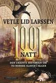 """""""1001 natt. Den ukjente historien om to norske slaver i Alger. Leseeksemplar til bokhandel"""" av Vetle Lid Larssen"""