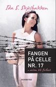 """""""Fangen på celle nr. 17 - veien til frihet"""" av Ida S. Skjelbakken"""