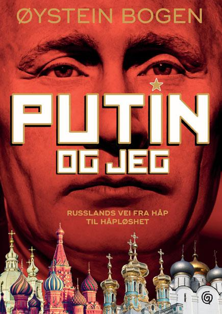 """""""Putin og jeg - Russlands vei fra håp til håpløshet"""" av Øystein Bogen"""