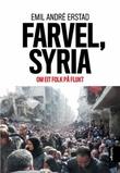 """""""Farvel, Syria - om eit folk på flukt"""" av Emil A. Erstad"""