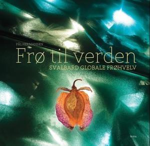 """""""Frø til verden - Svalbard globale frøhvelv"""" av Pål Hermansen"""