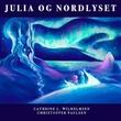 """""""Julia og nordlyset"""" av Cathrine L. Wilhelmsen"""