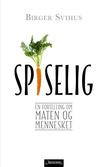 """""""Spiselig - en fortelling om maten og mennesket"""" av Birger Svihus"""