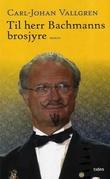 """""""Til herr Bachmanns brosjyre - roman"""" av Carl-Johan Vallgren"""
