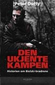 """""""Den ukjente kampen - historien om Bielski-brødrene"""" av Peter Duffy"""