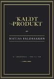 """""""Kaldt produkt et skuespill i tre akter"""" av Matias Faldbakken"""