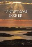 """""""Landet som ikke er - roman"""" av Inga Elisabeth Næss"""