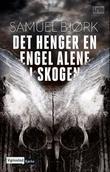"""""""Det henger en engel alene i skogen"""" av Samuel Bjørk"""
