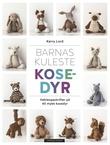"""""""Barnas kuleste kosedyr - oppskrifter på 40 myke kosedyr"""" av Kerry Lord"""
